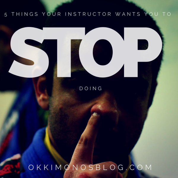5 things your bjj instructor wants you to stop doing