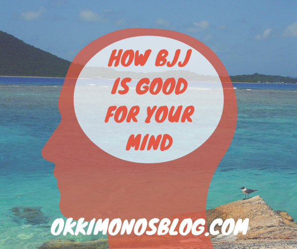 HOW BJJ IS GOOD FOR YOUR MIND PART 1