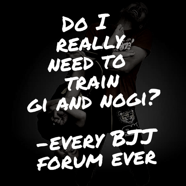 Do I really need to train gi and nogi bjj