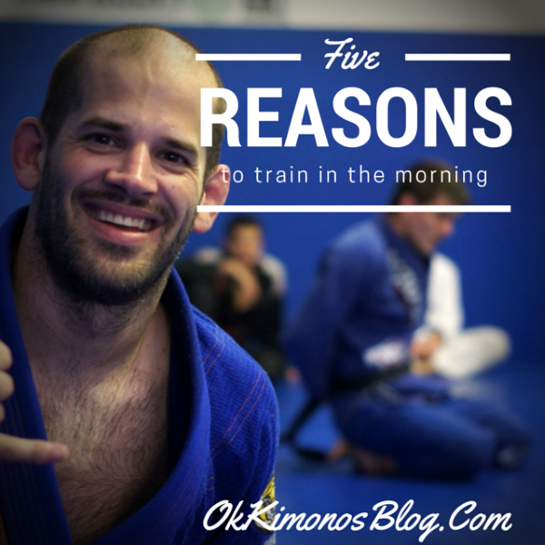 five reasons to train bjj in the morning