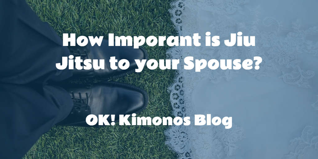 How important is jiu jitsu to your spouse?
